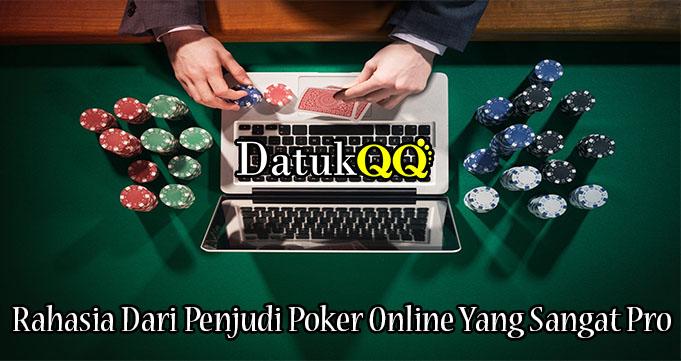 Rahasia Dari Penjudi Poker Online Yang Sangat Pro